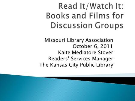 Missouri Library Association October 6, 2011 Kaite Mediatore Stover Readers' Services Manager The Kansas City Public Library.