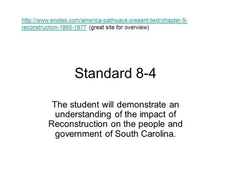 Standard 8-4 The student will demonstrate an understanding of the impact of Reconstruction on the people and government of South Carolina.