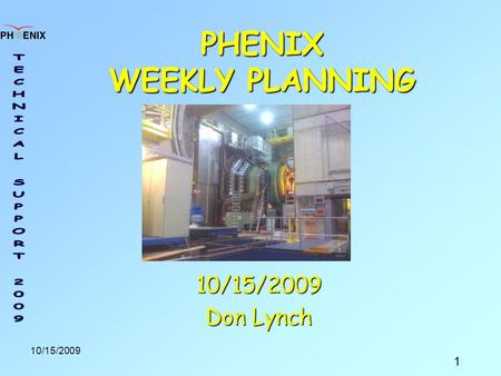 1 10/15/2009 PHENIX WEEKLY PLANNING 10/15/2009 Don Lynch.