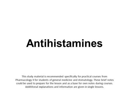 Antihistamines This study material is recommended specifically for practical courses from Pharmacology II for students of general medicine and stomatology.