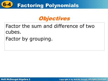 Objectives Factor the sum and difference of two cubes.