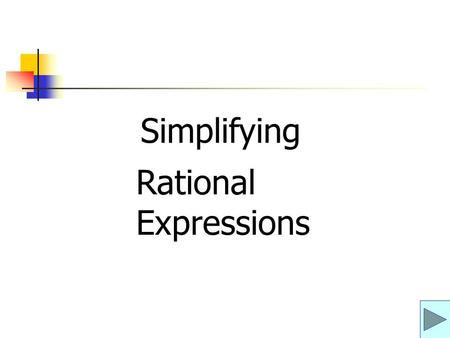 Rational Expressions Simplifying. Polynomial – The sum or difference of monomials. Rational expression – A fraction whose numerator and denominator are.
