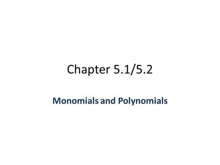 Chapter 5.1/5.2 Monomials and Polynomials. Vocabulary: A monomial is an expression that is a number, a variable, or the product of a number and one or.