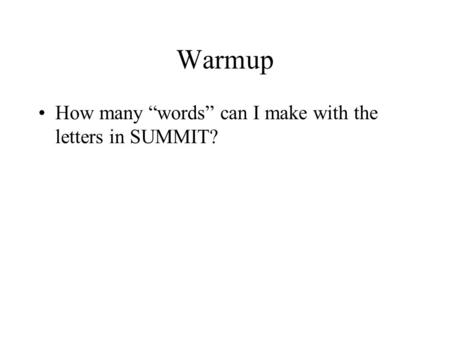 "Warmup How many ""words"" can I make with the letters in SUMMIT?"