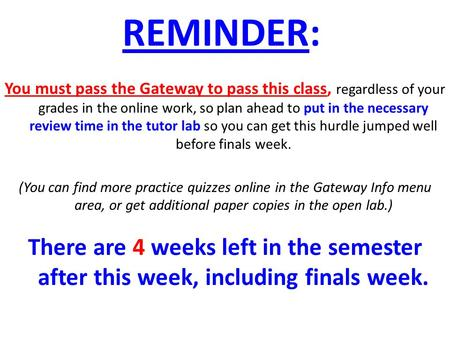 REMINDER: You must pass the Gateway to pass this class, regardless of your grades in the online work, so plan ahead to put in the necessary review time.