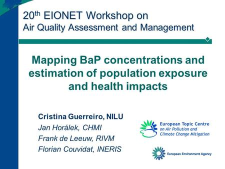 20 th EIONET Workshop on Air Quality Assessment and Management Mapping BaP concentrations and estimation of population exposure and health impacts Cristina.