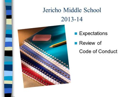 Jericho Middle School 2013-14 Expectations Review of Code of Conduct.