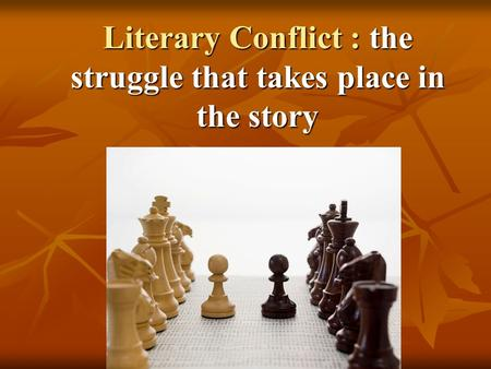 Literary Conflict : the struggle that takes place in the story.
