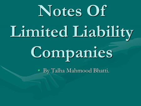 Notes Of Limited Liability Companies By Talha Mahmood Bhatti.By Talha Mahmood Bhatti.