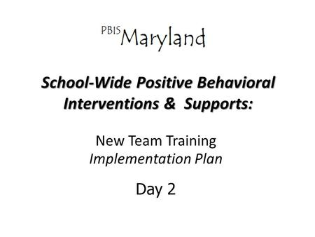 School-Wide Positive Behavioral Interventions & Supports: New Team Training Implementation Plan Day 2.