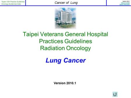 Taipei VGH Practice Guidelines: Oncology Guidelines Index Cancer of Lung Version 2010.1 Table of Content StagingStaging, ManuscriptManuscript Taipei Veterans.