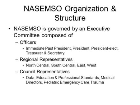 NASEMSO Organization & Structure NASEMSO is governed by an Executive Committee composed of –Officers Immediate Past President, President, President-elect,