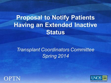 Proposal to Notify Patients Having an Extended Inactive Status Transplant Coordinators Committee Spring 2014.