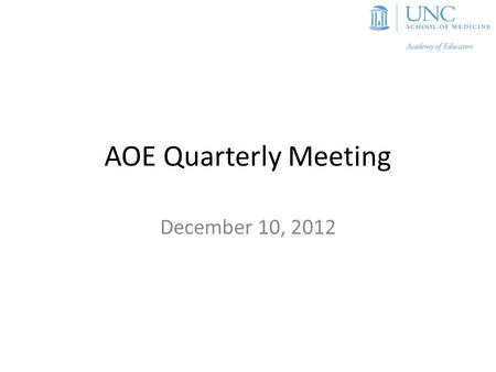 AOE Quarterly Meeting December 10, 2012. Agenda Brief overview of activities Report from the advocacy work group Community Conversation with Dean Roper.