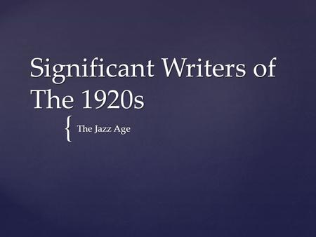 { Significant Writers of The 1920s The Jazz Age.  Francis Scott Key Fitzgerald born September 24, 1896 in St. Paul  Academic Probation; joined U.S.