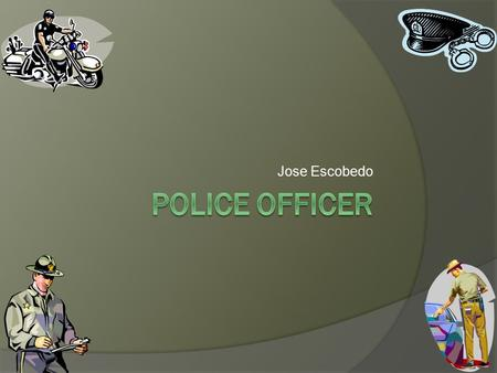 Jose Escobedo. Law Enforcement  Law Enforcement is where you work to catch criminals. Or any other bad things criminals do.  Law enforcement is a branch.