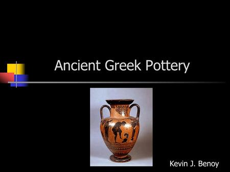Ancient Greek Pottery Kevin J. Benoy. The Importance of Pottery Storage containers, cookware and dishes were as necessary for the Ancient Greeks as they.