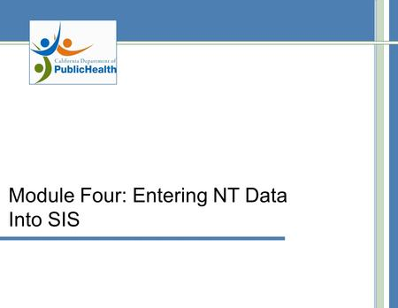 Module Four: Entering NT Data Into SIS. Introduction – Entering NT Data The Enter NT Data screen will enable you to enter NT data into SIS. From this.
