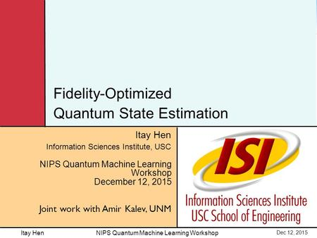 Itay Hen Dec 12, 2015 NIPS Quantum Machine Learning Workshop Itay Hen Information Sciences Institute, USC NIPS Quantum Machine Learning Workshop December.