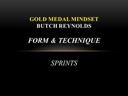 FORM & TECHNIQUE SPRINTS GOLD MEDAL MINDSET BUTCH REYNOLDS.