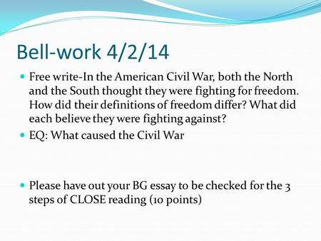 Bell-work 4/2/14 Free write-In the American Civil War, both the North and the South thought they were fighting for freedom. How did their definitions of.