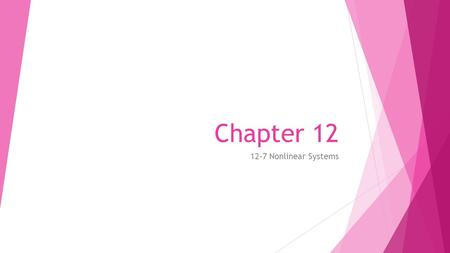 Chapter 12 12-7 Nonlinear Systems. Objectives  Solve systems of equations in two variables that contain at least one second-degree equation.