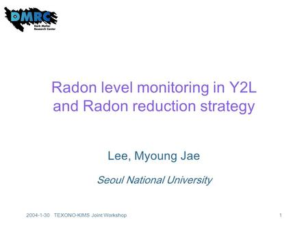 2004-1-30 TEXONO-KIMS Joint Workshop1 Radon level monitoring in Y2L and Radon reduction strategy Lee, Myoung Jae Seoul National University.