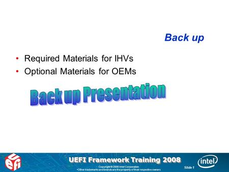 ® UEFI Framework Training 2008 Copyright © 2008 Intel Corporation Other trademarks and brands are the property of their respective owners Slide 1 Back.