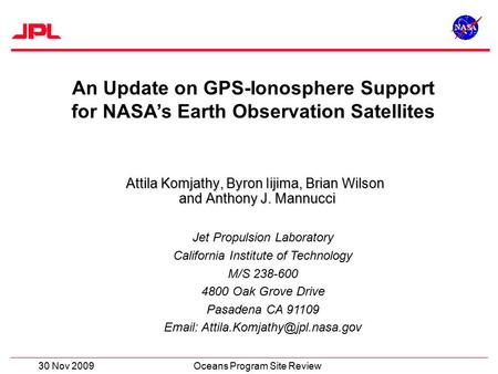 30 Nov 2009Oceans Program Site Review An Update on GPS-Ionosphere Support for NASA's Earth Observation Satellites Jet Propulsion Laboratory California.