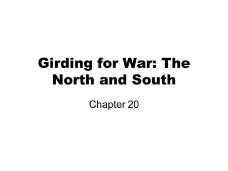 Girding for War: The North and South Chapter 20. Crisis at Fort Sumter April 4, 1861 – Lincoln announce will re-supply Fort Sumter, South Carolina and.