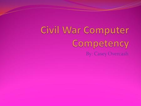 By: Casey Overcash. When did the Civil War occur? The Civil War began April 12, 1861 It ended April 9, 1865.