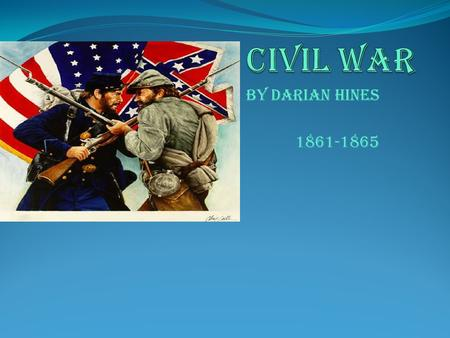 By darian Hines 1861-1865. The Civil war occurred in April 12, 1861 The main causes was slavery and states rights The Civil war had ended in April 9 1865.