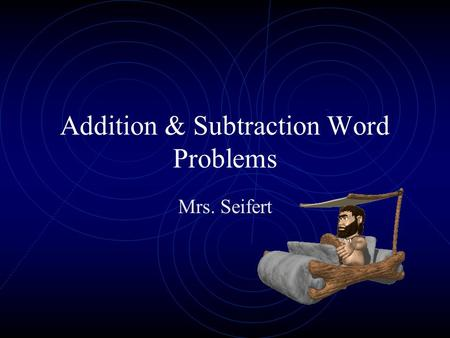 Addition & Subtraction Word Problems Mrs. Seifert.