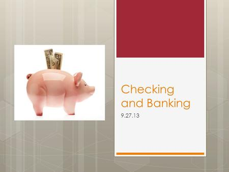 Checking and Banking 9.27.13. Unit Goals  Write checks  Maintain check registers  Reconcile bank statements.