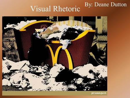 Visual Rhetoric By: Deane Dutton. General Information Made by Per Arnoldi Per Arnoldi was told to produce 10 visual interpretations from a list of 10.