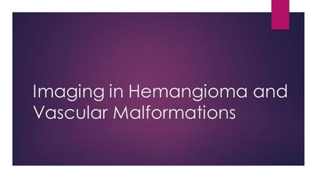 Imaging in Hemangioma and Vascular Malformations.