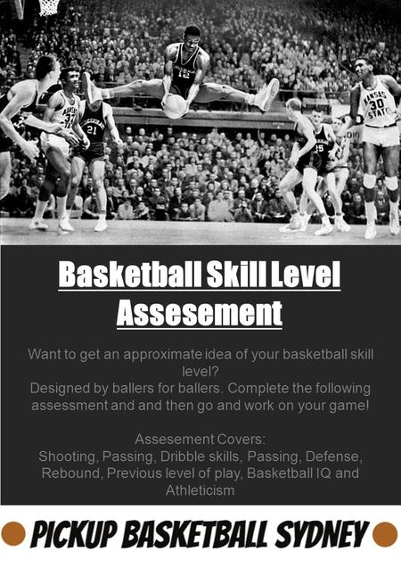Want to get an approximate idea of your basketball skill level? Designed by ballers for ballers. Complete the following assessment and and then go and.