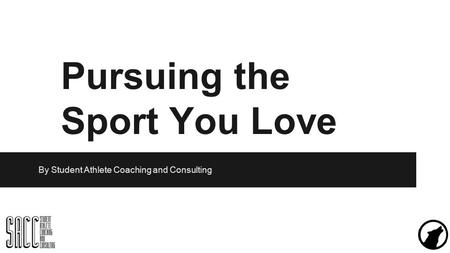 Pursuing the Sport You Love By Student Athlete Coaching and Consulting.