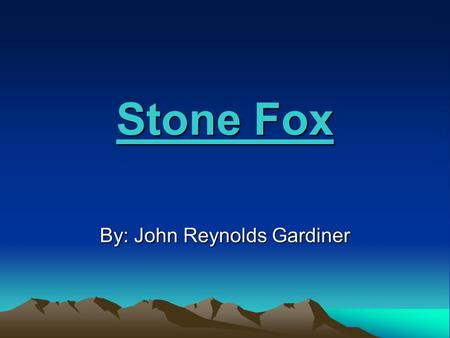 Stone Fox By: John Reynolds Gardiner. Wyoming is a large state in the Western United States. Not many people live there... Story Setting: Wyoming.