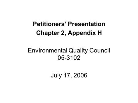 Petitioners' Presentation Chapter 2, Appendix H Environmental Quality Council 05-3102 July 17, 2006.