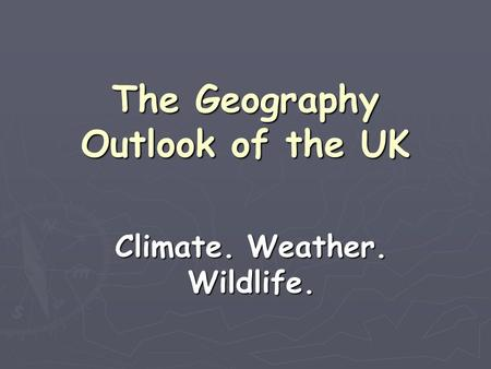 The Geography Outlook of the UK Climate. Weather. Wildlife.