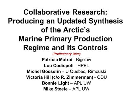 Collaborative Research: Producing an Updated Synthesis of the Arctic's Marine Primary Production Regime and Its Controls Patricia Matrai - Bigelow Lou.