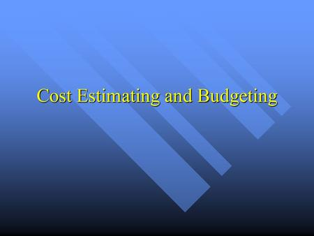 Cost Estimating and Budgeting. Cost Estimating Initial Cost Estimate Initial Cost Estimate Underestimates are Initially a Big Problem Underestimates are.