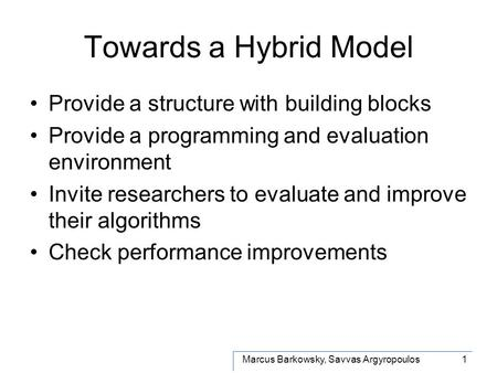 Marcus Barkowsky, Savvas Argyropoulos1 Towards a Hybrid Model Provide a structure with building blocks Provide a programming and evaluation environment.