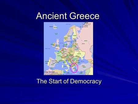 Ancient Greece The Start of Democracy. Overview Ancient Greece has left the world an amazing legacy of art, architecture, poetry, drama, athletics, philosophy,