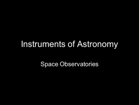 Instruments of Astronomy Space Observatories. NASA's Four Great Observatories.