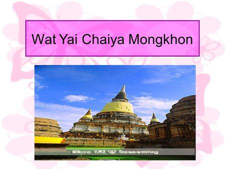 Wat Yai Chaiya Mongkhon. Guide : This temple was founded by King U-thong, the first king of Ayutthaya in 1357A.D. for monks who had received ordination.