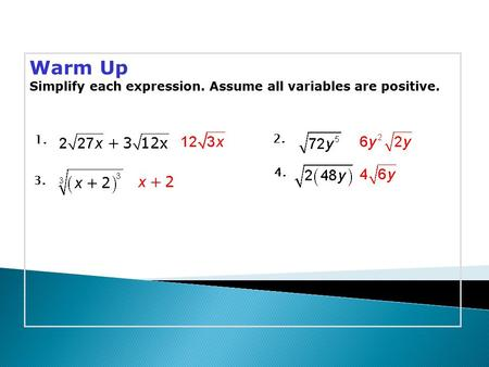Warm Up Simplify each expression. Assume all variables are positive. 1. 2. 3. 4.