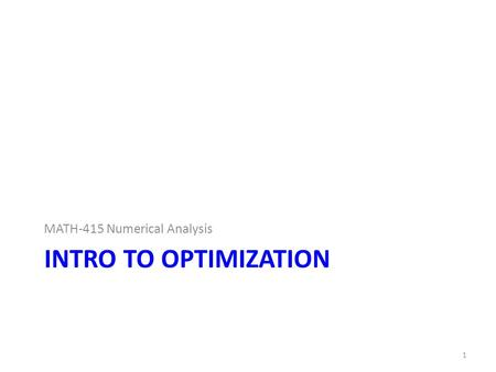 INTRO TO OPTIMIZATION MATH-415 Numerical Analysis 1.