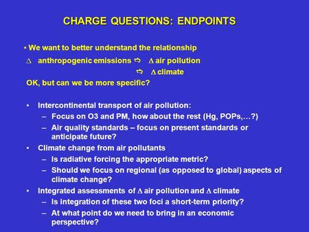 CHARGE QUESTIONS: ENDPOINTS  anthropogenic emissions   air pollution   climate OK, but can we be more specific?  Intercontinental transport of.